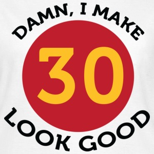I Make 30 Look Good (dd) T-Shirts - Women's T-Shirt