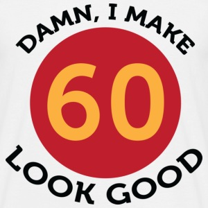 I Make 60 Look Good (dd)++ T-skjorter - T-skjorte for menn