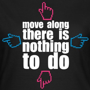 move along there is nothing to do Tee shirts - T-shirt Femme