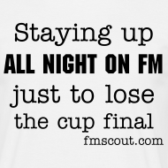 Design ~ Staying up all night on FM just to lose the cup final