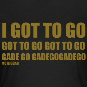 I Got to Go T-shirts - Vrouwen T-shirt