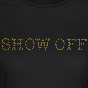 Show Off T-Shirts - Women's T-Shirt