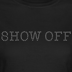 Show Off T-Shirts - Frauen T-Shirt