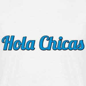 Hola Chicas | Hello Babes | Hallo Girls T-Shirts - T-shirt Homme