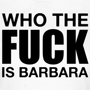 Who the fuck is Barbara T-Shirts - Frauen T-Shirt