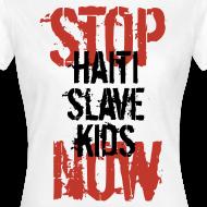 Motiv ~ Frau T-Shirt Stop Haiti Slave Kids now © by kally ART®