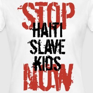 Frau T-Shirt Stop Haiti Slave Kids now © by kally ART®  - Frauen T-Shirt