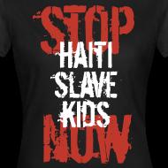Motiv ~ Frau T-Shirt Stop Haiti Slave Kids now 02© by kally ART®