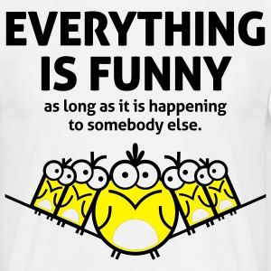 Everything Is Funny 2 (2c)++ T-Shirts - Men's T-Shirt