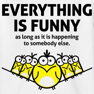Everything Is Funny 2 (2c)++ Børne T-shirts - Teenager-T-shirt