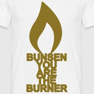 GOLD bunsen you are the burner - Männer T-Shirt
