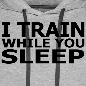 I Train While You Sleep Men's Hoodie - Men's Premium Hoodie