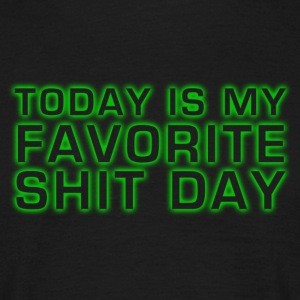 today is my favorite shit day - Männer T-Shirt