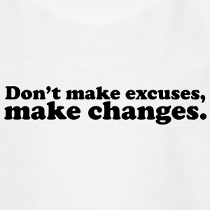 don't make excuses make changes changes Kids' Shirts - Teenage T-shirt