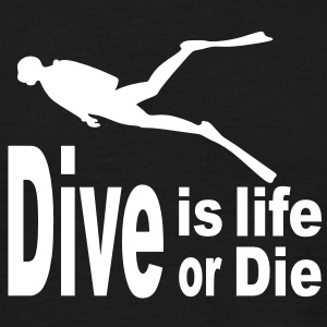 DIve is life, dive or die T-Shirts - Männer T-Shirt