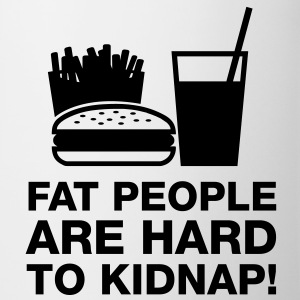 Fat people are hard to kidnap - Tasse