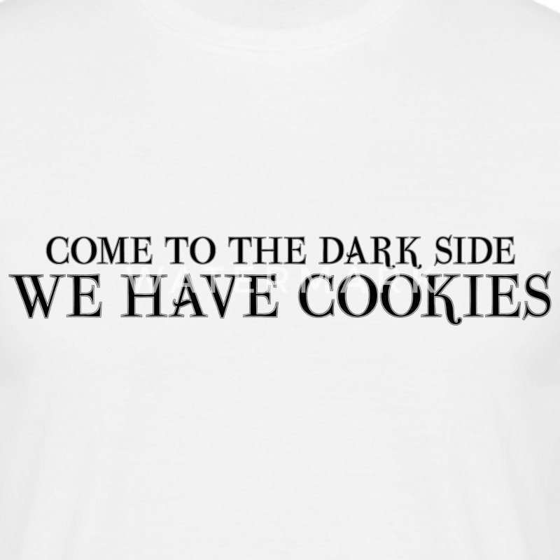 come to the dark side we have cookies T-Shirts - Männer T-Shirt