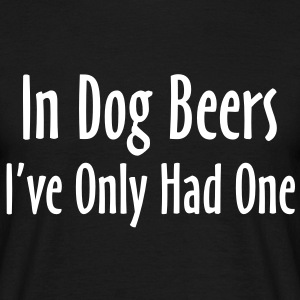 In Dog Beers, I've Only Had One T-Shirts - Men's T-Shirt