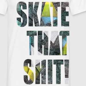 Skate That Shit! - Men's T-Shirt