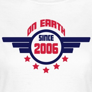 2006 on earth - Geburtstag -T-Shirts - Frauen T-Shirt