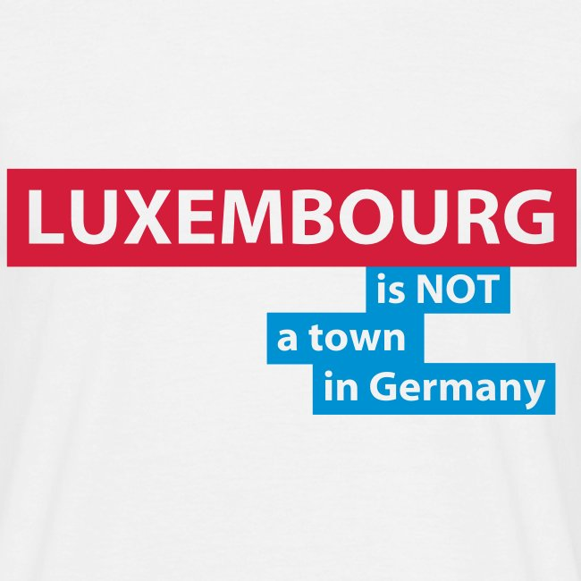LUXEMBOURG... is not a town in Germany