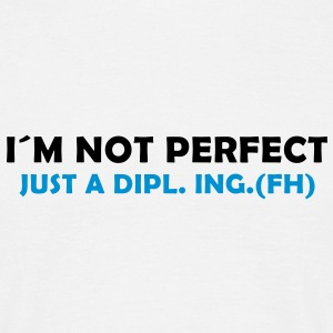 I´m not perfect - just a dipl. ing. (fh) T-Shirts - Männer T-Shirt