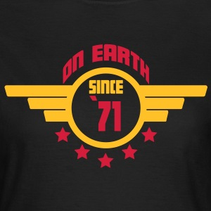 71 on earth - Geburtstag -T-Shirts - Frauen T-Shirt