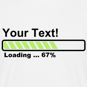 Progress Bar - 67% - still loading! T-Shirts - Men's T-Shirt