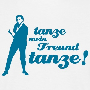 Tanze mein freund tanze! T-Shirts - Men's T-Shirt