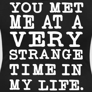 You Met me at a very Strange Time in my Life T-Shirts - Frauen T-Shirt mit U-Ausschnitt