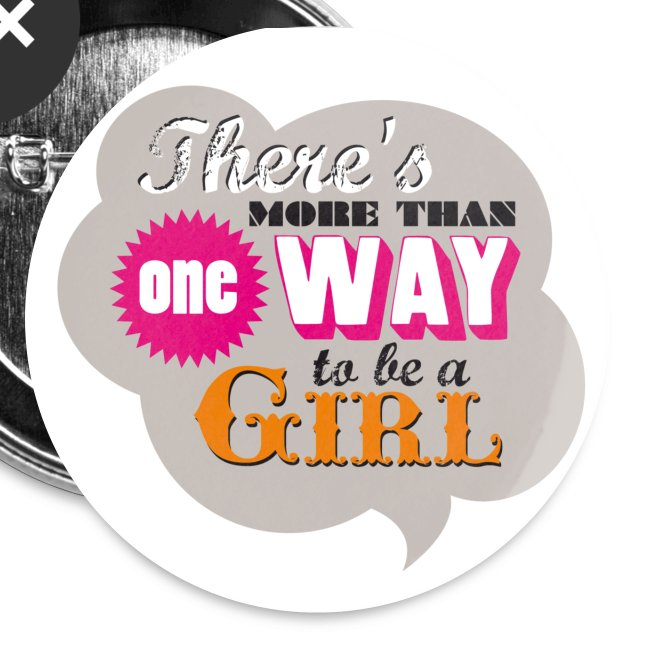 """There's more than one way to be a girl"" badges"