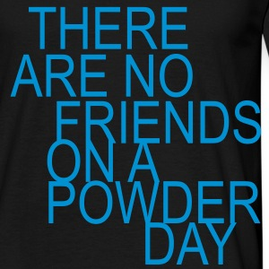 there are no friends on a powder day - Men's T-Shirt