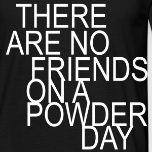 there are no friends on a powder day - Mannen T-shirt