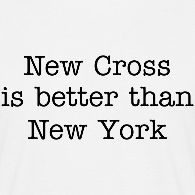 New Cross is better than New York Male