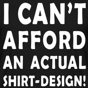 I CAN'T AFFORD AN ACTUAL SHIRT-DESIGN! | unisex shirt - Männer T-Shirt