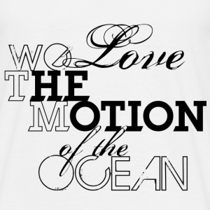 we love the motion of the ocean T-Shirts - Männer T-Shirt