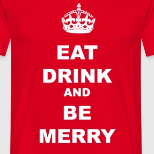 EAT DRINK AND BE MERRY - Men's T-Shirt