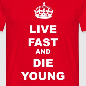 LIVE FAST AND DIE YOUNG - Men's T-Shirt