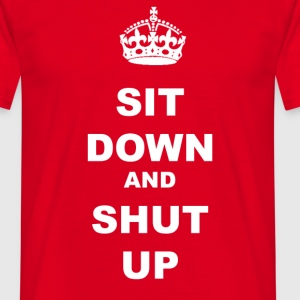 SIT DOWN AND SHUT UP - Men's T-Shirt