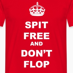SPIT FREE AND DON'T FLOP
