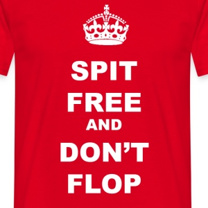 SPIT FREE AND DON'T FLOP - Men's T-Shirt