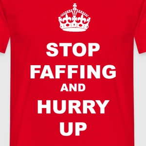 STOP FAFFING AND HURRY UP T-Shirts - Men's T-Shirt