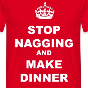 STOP NAGGING AND MAKE DINNER - Men's T-Shirt