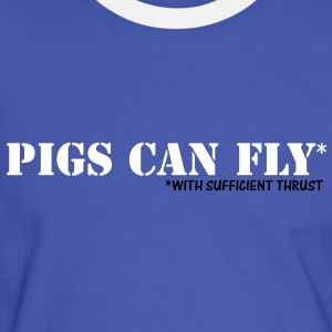 PIGS CAN FLY - with sufficient thrust T-Shirts - Men's Ringer Shirt