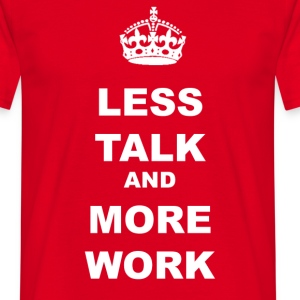 LESS TALK AND MORE WORK - Men's T-Shirt