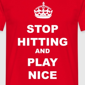 STOP HITTING AND PLAY NICE - Men's T-Shirt