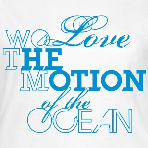 we love the motion of the ocean - Frauen T-Shirt