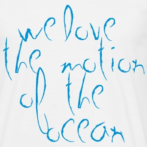 we love the motion of the ocean - Männer T-Shirt