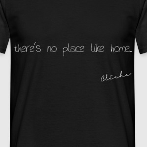 Cliché - there's no place like home - Men's T-Shirt
