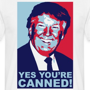 Donald Trump – Yes you're canned! T-shirts - Mannen T-shirt